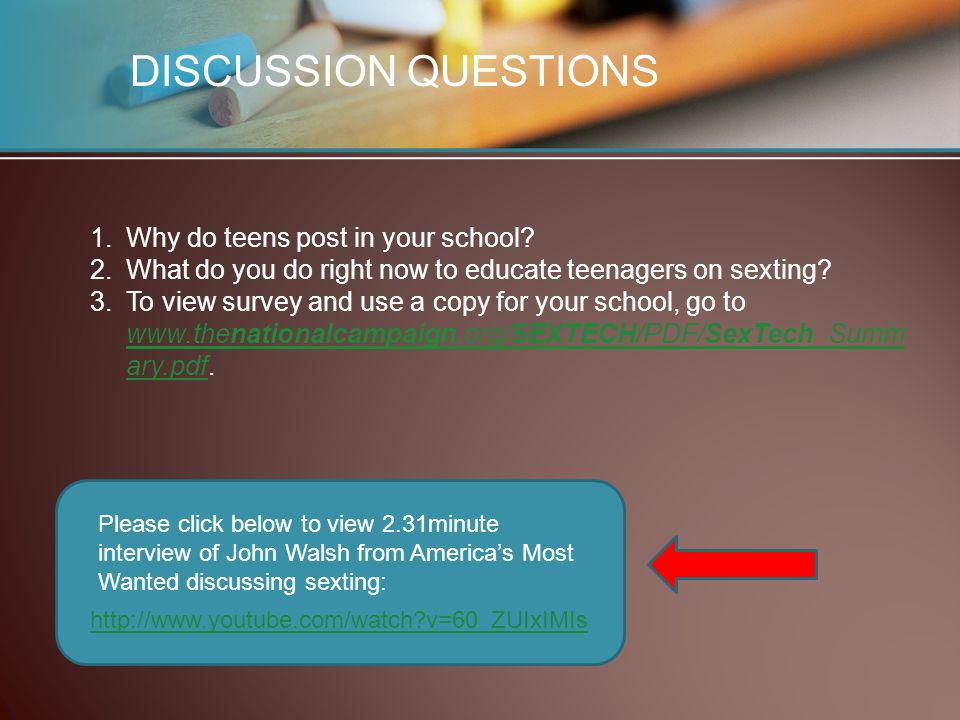 http://www.youtube.com/watch?v=60_ZUIxIMIs DISCUSSION QUESTIONS 1.Why do teens post in your school? 2.What do you do right now to educate teenagers on