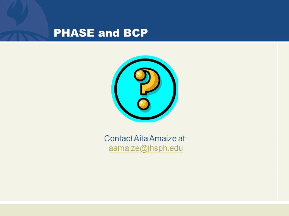 PHASE and BCP Contact Aita Amaize at: aamaize@jhsph.edu aamaize@jhsph.edu