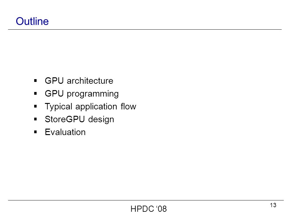 13 Outline  GPU architecture  GPU programming  Typical application flow  StoreGPU design  Evaluation HPDC '08