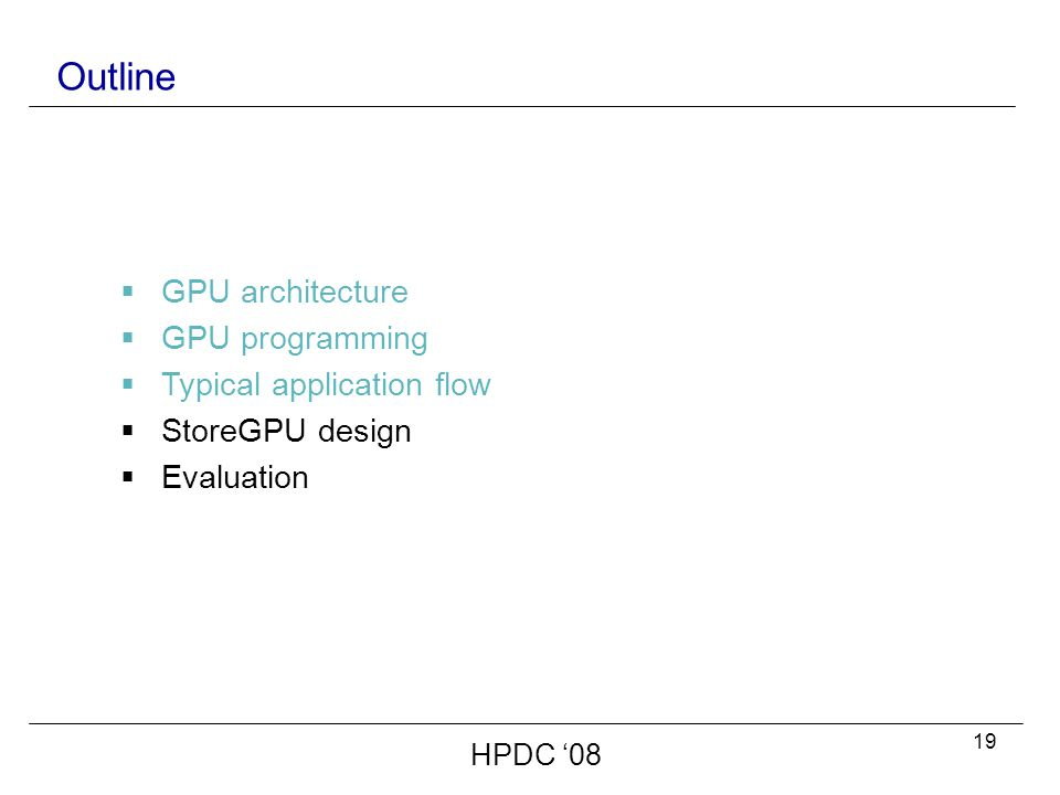 19 Outline  GPU architecture  GPU programming  Typical application flow  StoreGPU design  Evaluation HPDC '08
