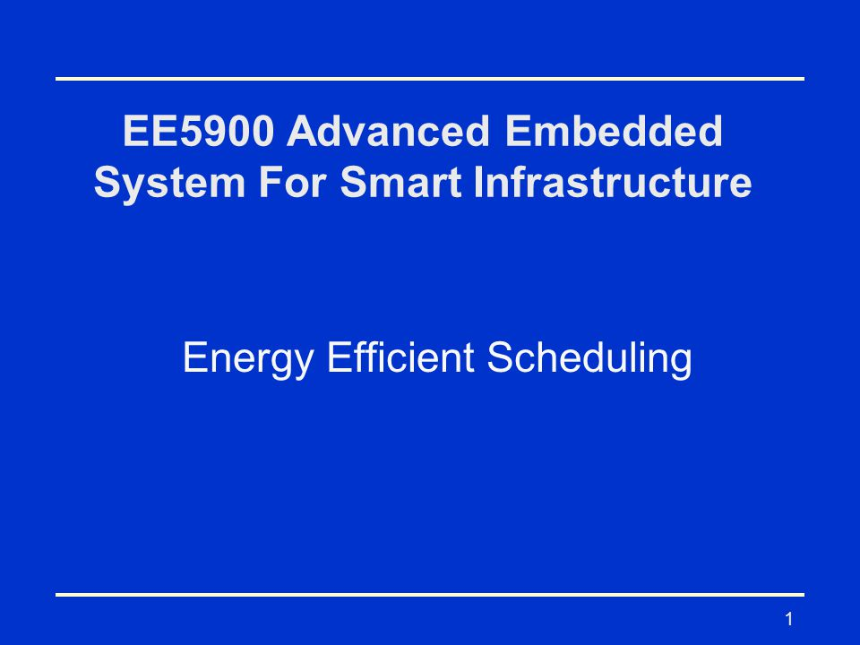 1 EE5900 Advanced Embedded System For Smart Infrastructure Energy Efficient Scheduling