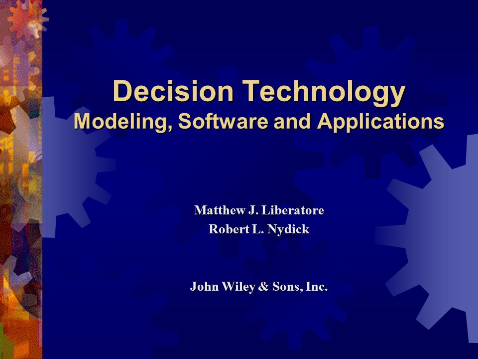 Decision Technology Modeling, Software and Applications Matthew J.