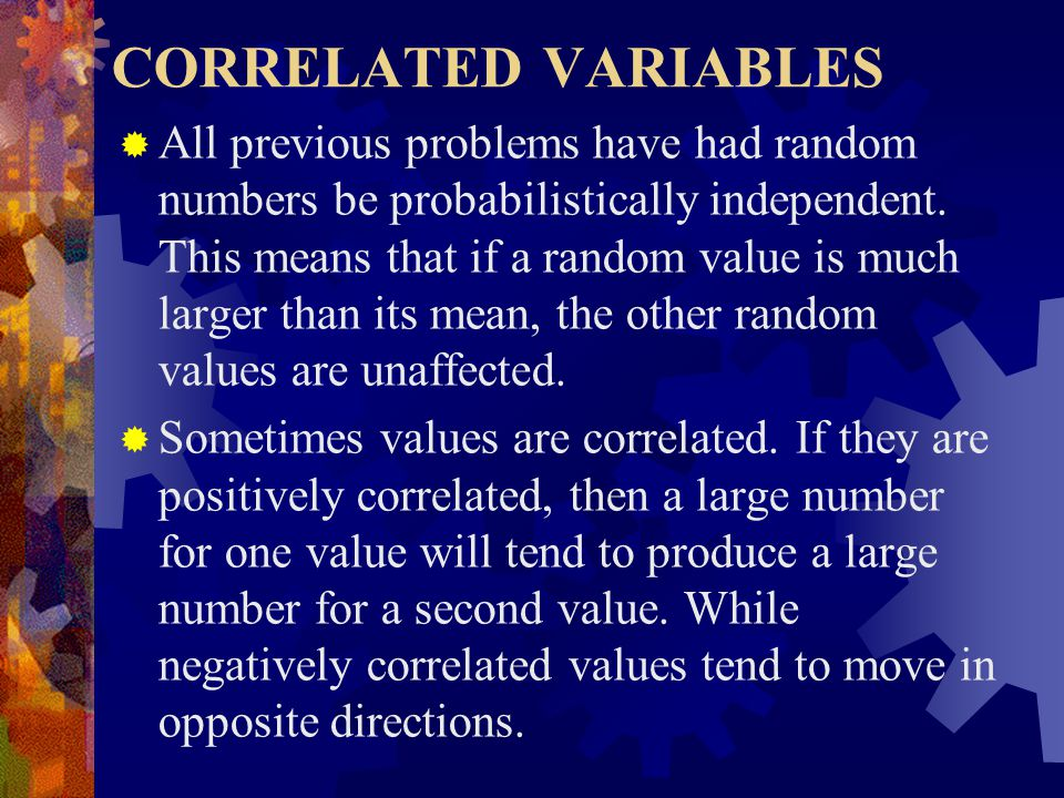 CORRELATED VARIABLES  All previous problems have had random numbers be probabilistically independent.