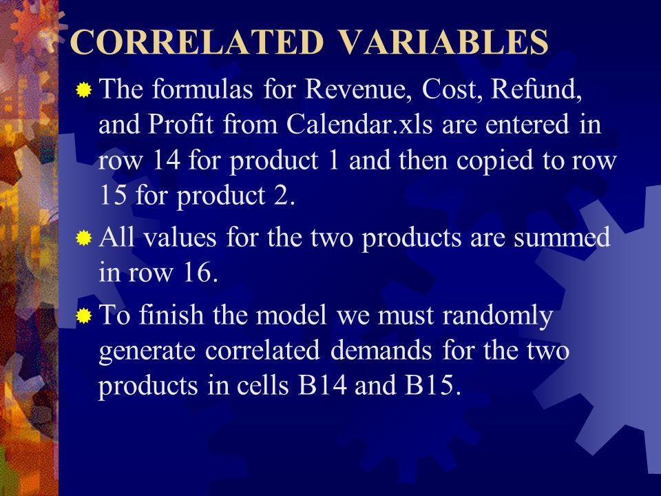 CORRELATED VARIABLES  The formulas for Revenue, Cost, Refund, and Profit from Calendar.xls are entered in row 14 for product 1 and then copied to row 15 for product 2.