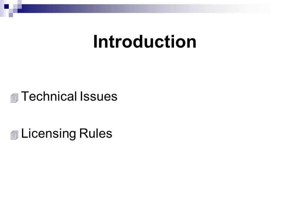 Introduction 4 Technical Issues 4 Licensing Rules