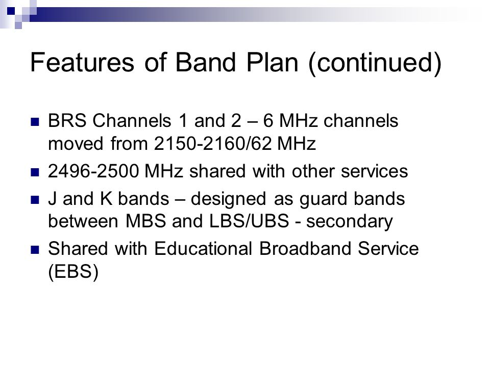 Different Band Segments LBS and UBS – Rules designed for low- power cellularized operations MBS – Rules designed for video Operations, although broadband operations may be possible