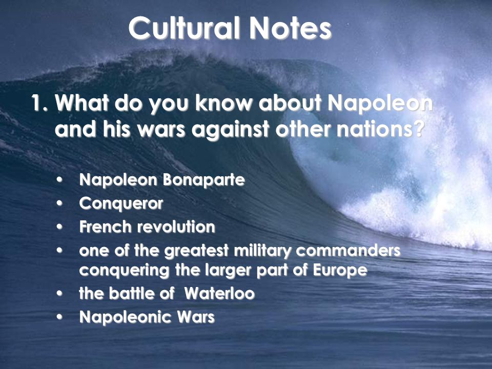 Cultural Notes 1.What do you know about Napoleon and his wars against other nations.