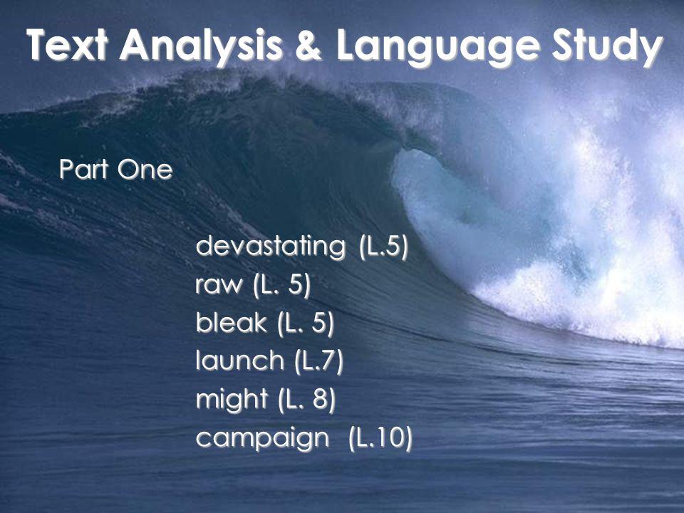 Part One devastating (L.5) raw (L. 5) bleak (L. 5) launch (L.7) might (L. 8) campaign (L.10) Text Analysis & Language Study Text Analysis & Language S