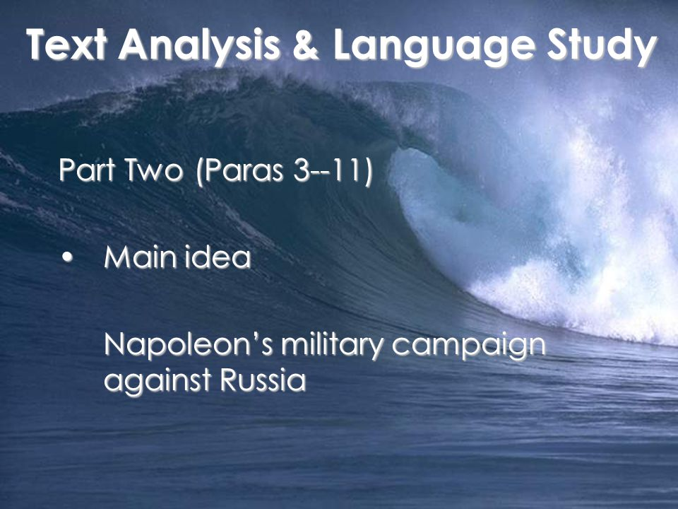 Part Two (Paras 3--11) Main ideaMain idea Napoleon's military campaign against Russia Text Analysis & Language Study Text Analysis & Language Study