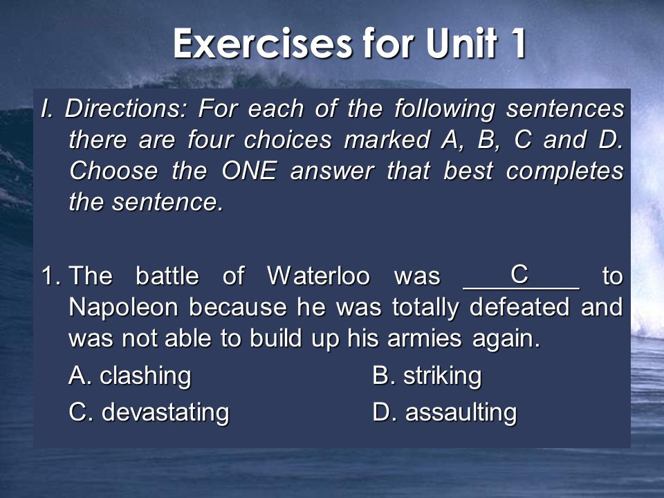 I. Directions: For each of the following sentences there are four choices marked A, B, C and D.