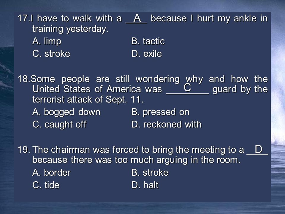 17.I have to walk with a ____ because I hurt my ankle in training yesterday.