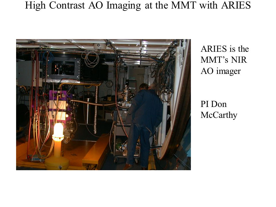 High Contrast AO Imaging at the MMT with ARIES ARIES is the MMT's NIR AO imager PI Don McCarthy