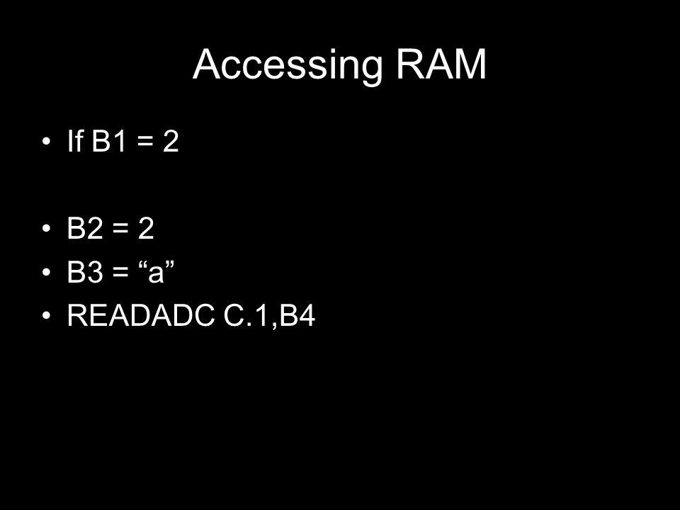 """Accessing RAM If B1 = 2 B2 = 2 B3 = """"a"""" READADC C.1,B4"""