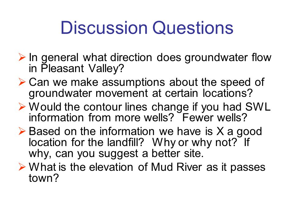 Discussion Questions  In general what direction does groundwater flow in Pleasant Valley?  Can we make assumptions about the speed of groundwater mo