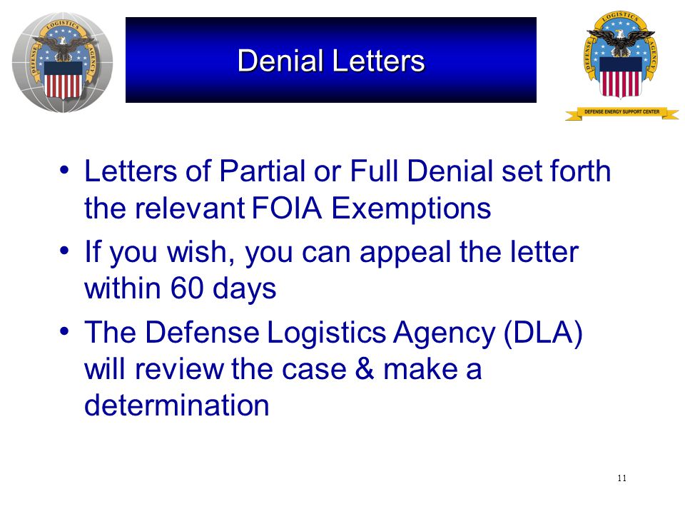11 Denial Letters Letters of Partial or Full Denial set forth the relevant FOIA Exemptions If you wish, you can appeal the letter within 60 days The Defense Logistics Agency (DLA) will review the case & make a determination