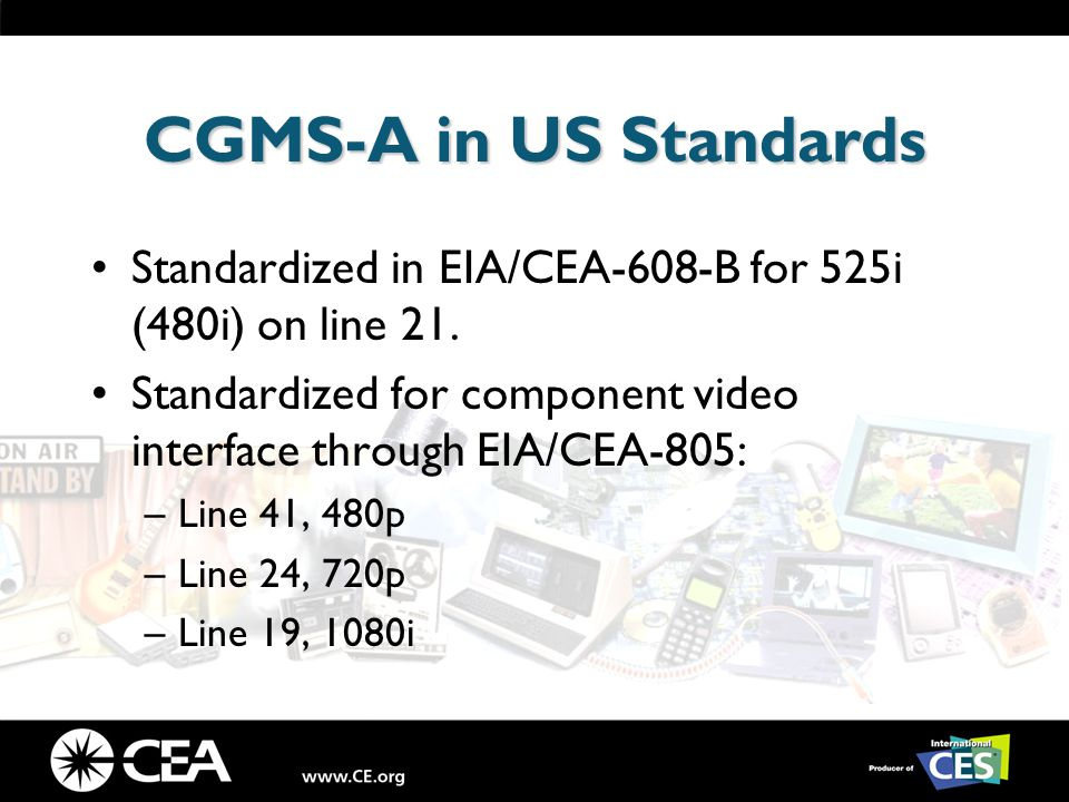 CGMS-A in US Standards Standardized in EIA/CEA-608-B for 525i (480i) on line 21.