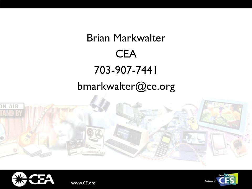 Brian Markwalter CEA 703-907-7441 bmarkwalter@ce.org