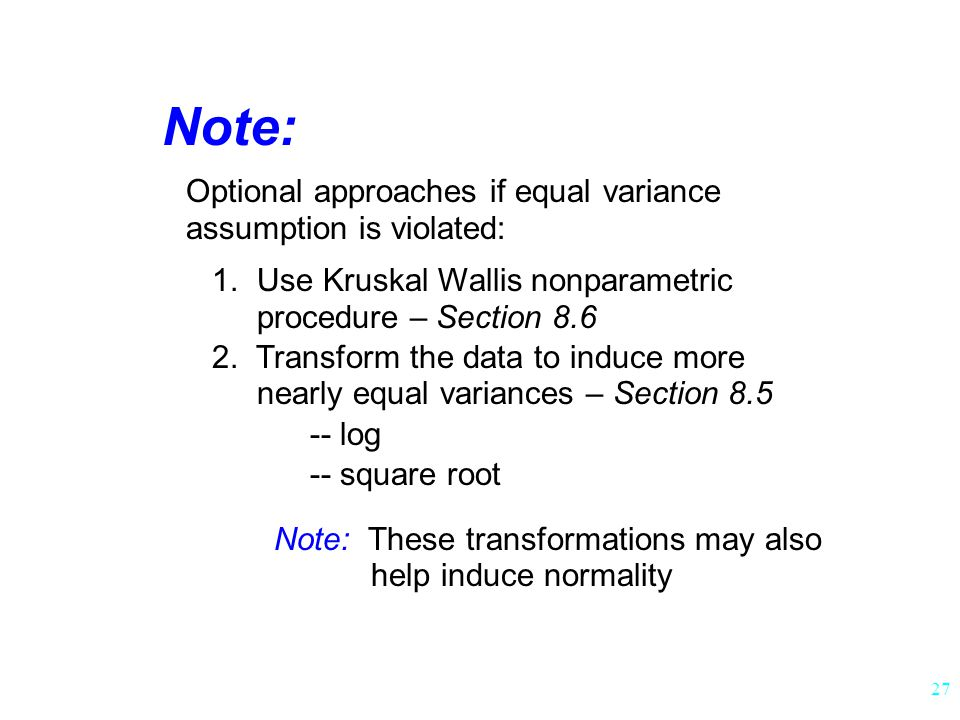 27 Note: Optional approaches if equal variance assumption is violated: 1.