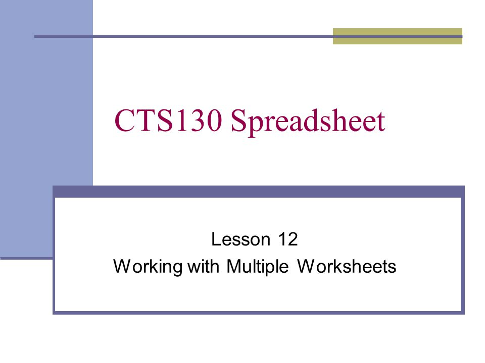 CTS130 Spreadsheet Lesson 12 Working with Multiple Worksheets