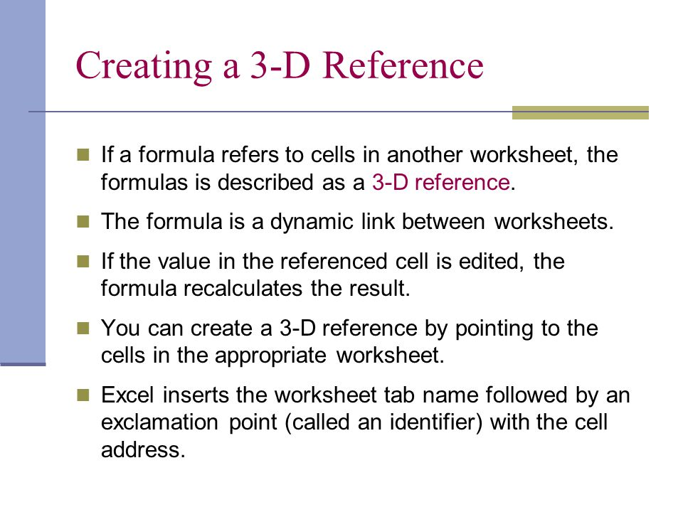 Steps to Create a 3-D Reference 1.Position cursor in cell where answer will be inserted.