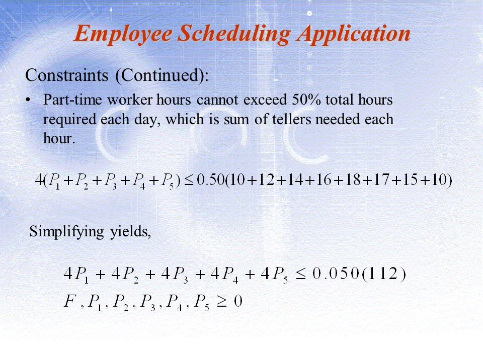 Employee Scheduling Application Constraints (Continued): Part-time worker hours cannot exceed 50% total hours required each day, which is sum of telle