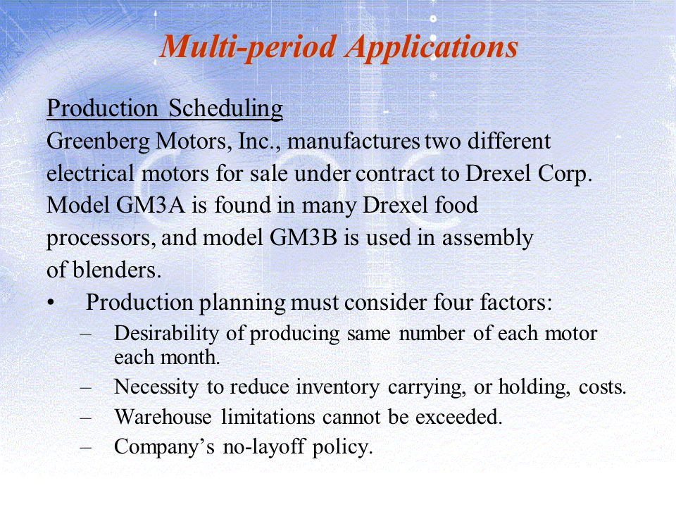 Multi-period Applications Production Scheduling Greenberg Motors, Inc., manufactures two different electrical motors for sale under contract to Drexel