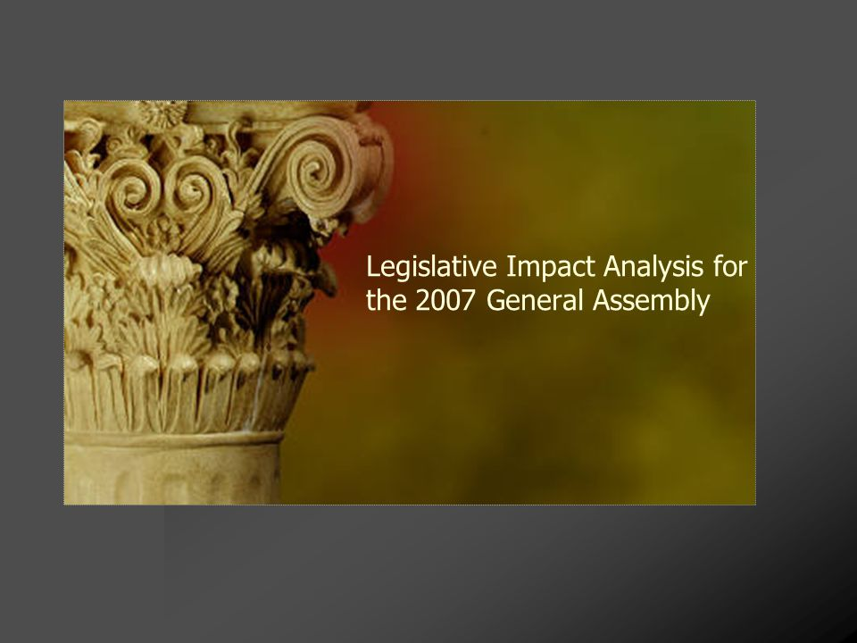 Legislative Impact Analysis for the 2007 General Assembly