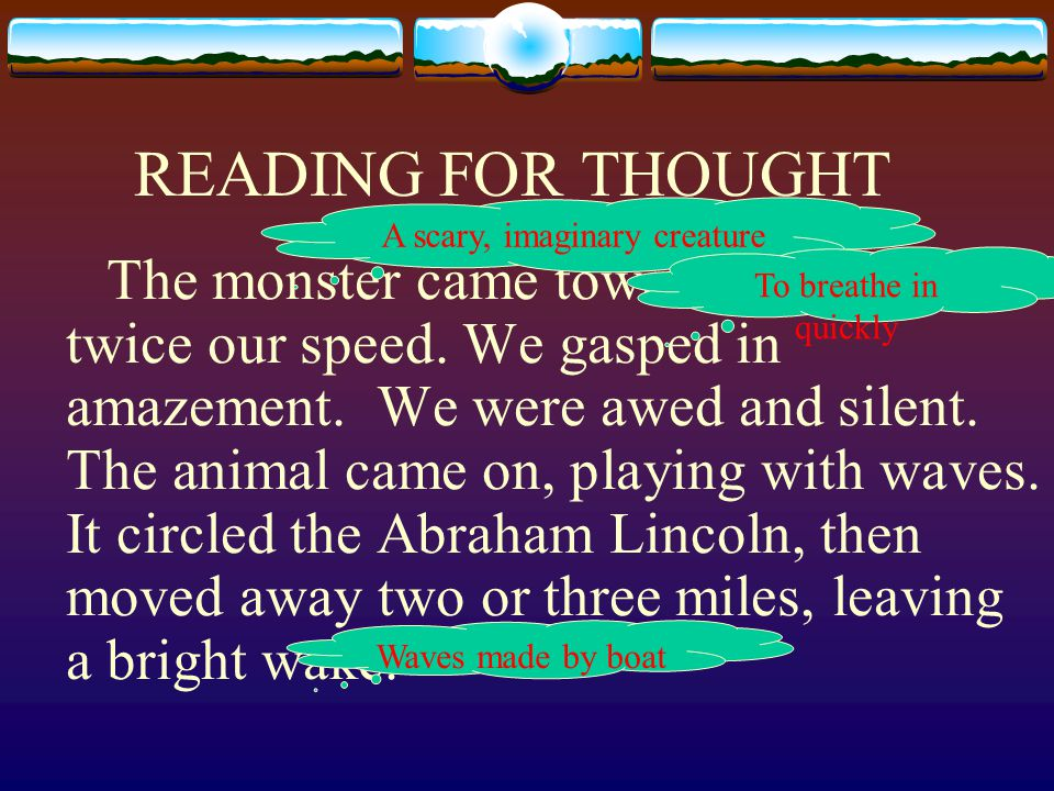 READING FOR THOUGHT The monster came toward us with twice our speed.