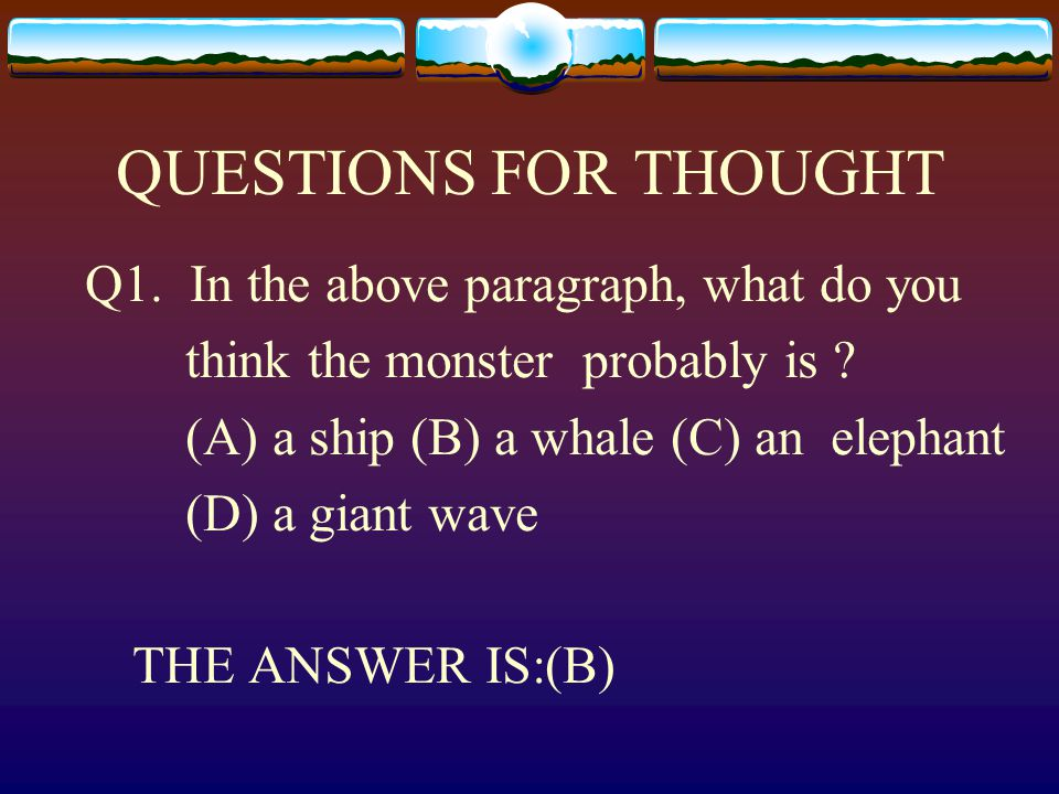 QUESTIONS FOR THOUGHT Q1. In the above paragraph, what do you think the monster probably is .