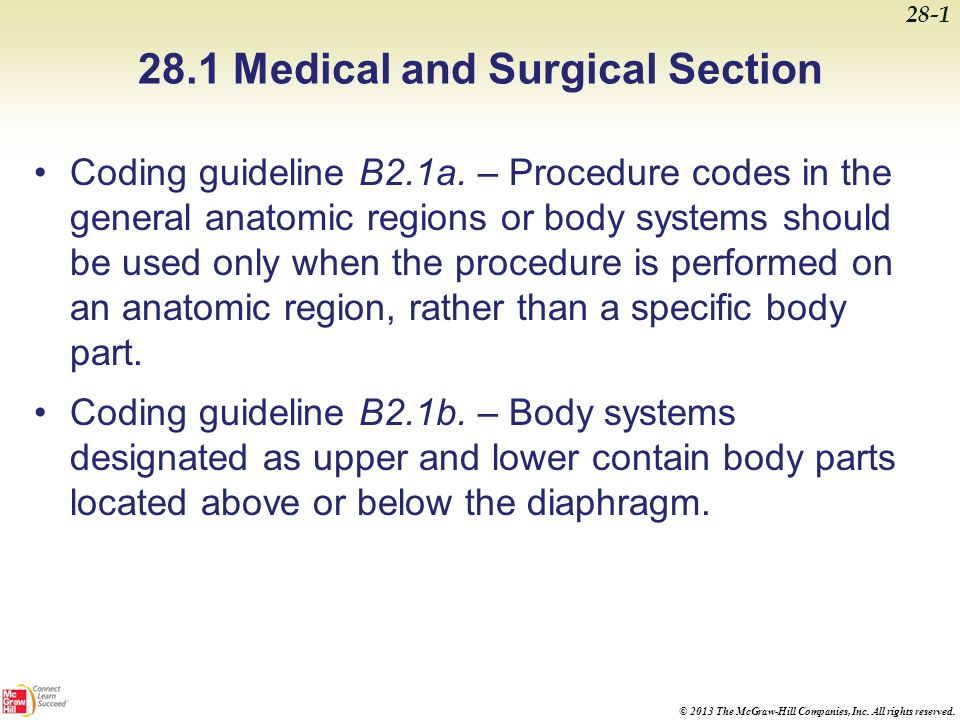 © 2013 The McGraw-Hill Companies, Inc. All rights reserved. 28.1 Medical and Surgical Section Coding guideline B2.1a. – Procedure codes in the general