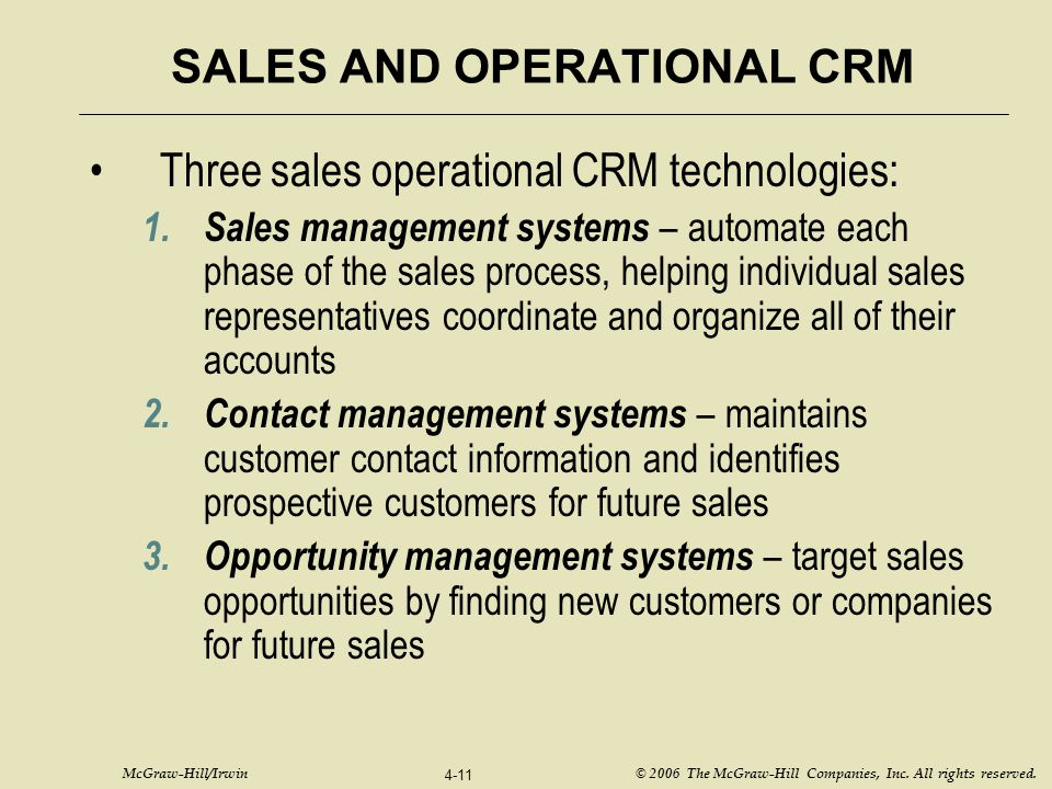 McGraw-Hill/Irwin © 2006 The McGraw-Hill Companies, Inc. All rights reserved. 4-11 SALES AND OPERATIONAL CRM Three sales operational CRM technologies: