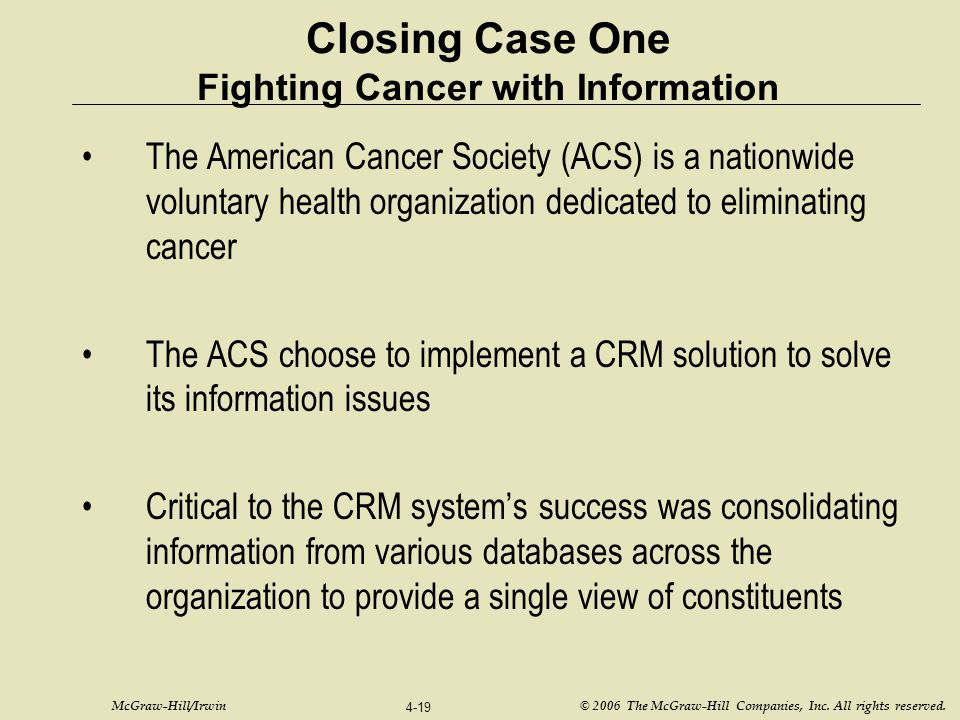 McGraw-Hill/Irwin © 2006 The McGraw-Hill Companies, Inc. All rights reserved. 4-19 Closing Case One Fighting Cancer with Information The American Canc