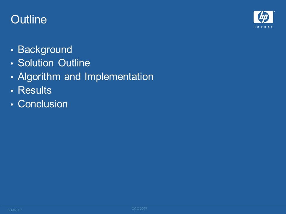 Outline Background Solution Outline Algorithm and Implementation Results Conclusion 3/13/2007 CGO 2007
