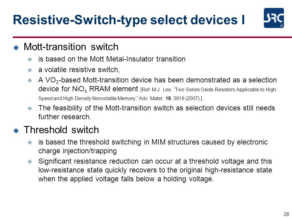 Resistive-Switch-type select devices I u Mott-transition switch v is based on the Mott Metal-Insulator transition v a volatile resistive switch, v A V