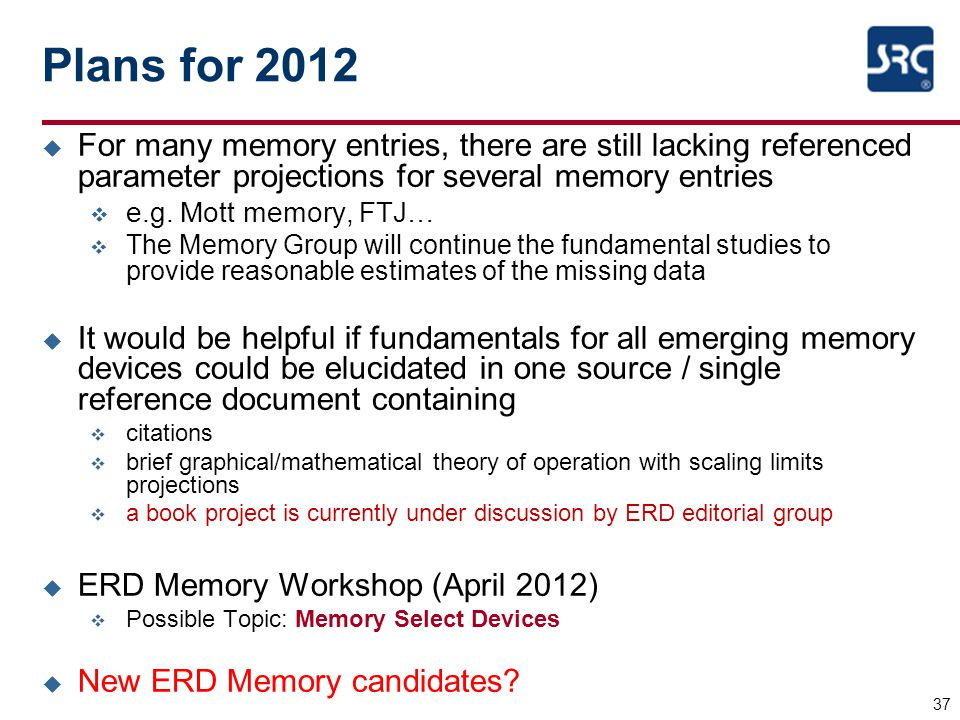 37 Plans for 2012 u For many memory entries, there are still lacking referenced parameter projections for several memory entries v e.g. Mott memory, F