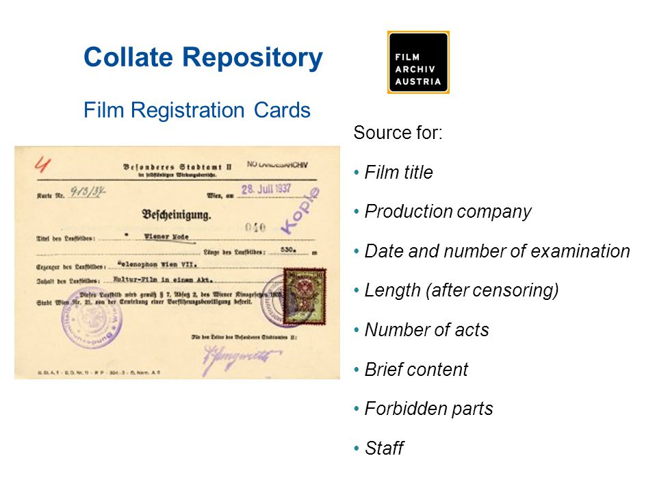 Collate Repository Film Application Forms Source for: Name of applicant (production or distribution company) Title of the film Year of production Length (before censorship) Brief content Information about earlier examinations Národní Filmový Archiv
