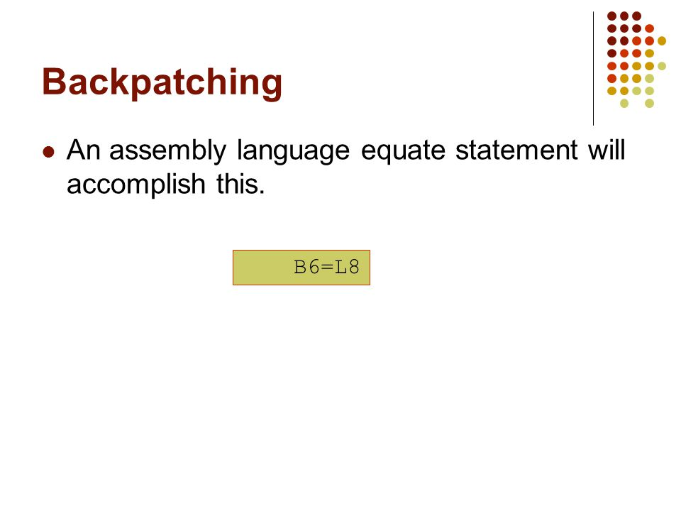 Backpatching An assembly language equate statement will accomplish this. B6=L8