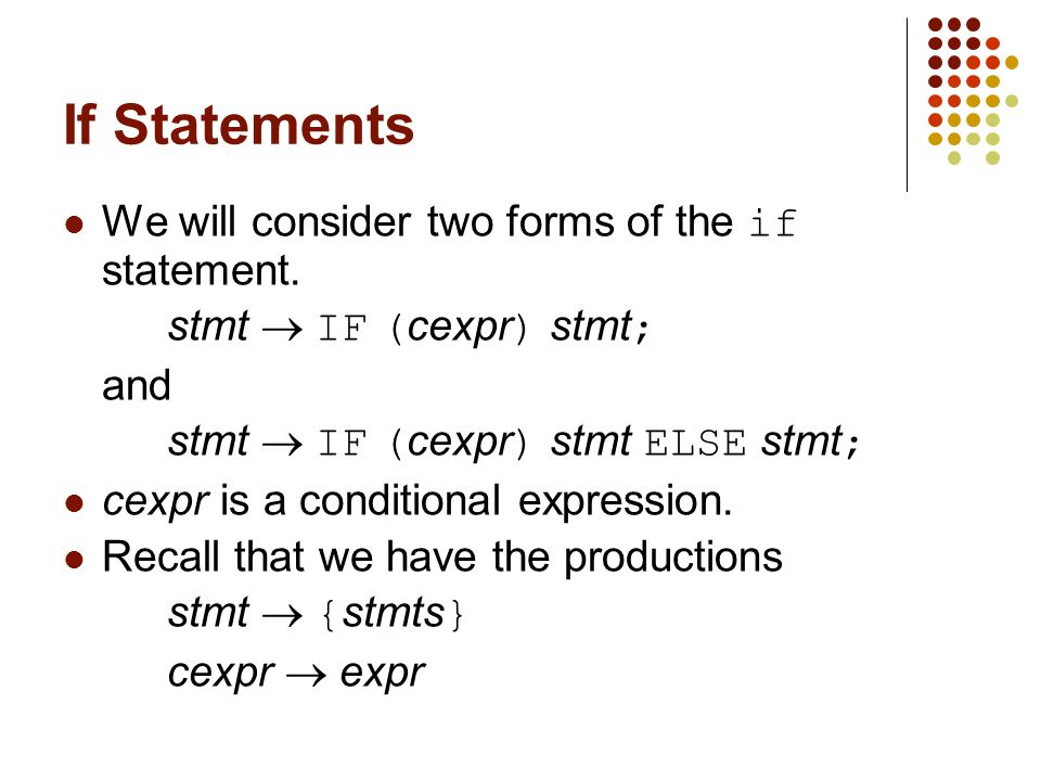 If Statements We will consider two forms of the if statement.
