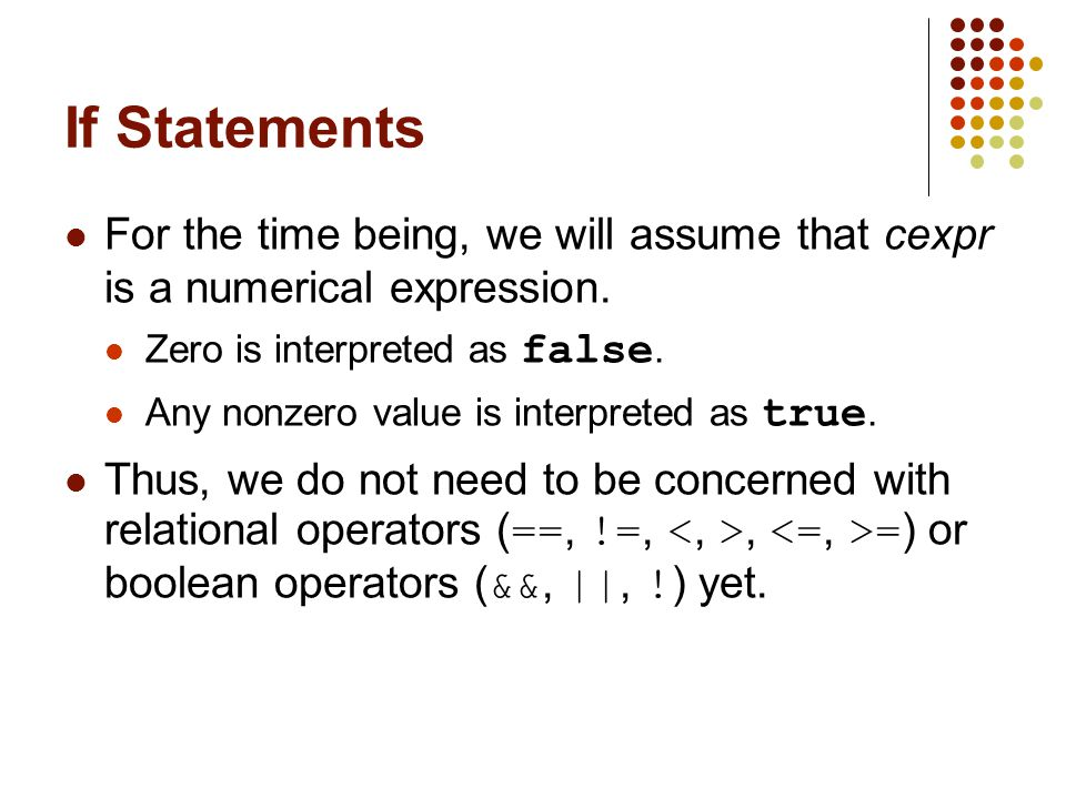 If Statements For the time being, we will assume that cexpr is a numerical expression.