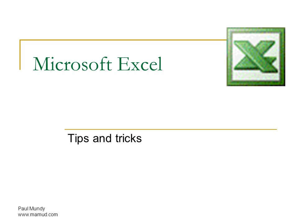 Paul Mundy www.mamud.com Microsoft Excel Tips and tricks
