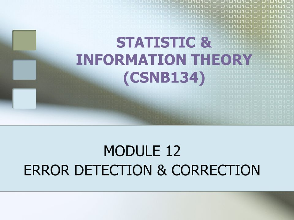 STATISTIC & INFORMATION THEORY (CSNB134) MODULE 12 ERROR DETECTION & CORRECTION