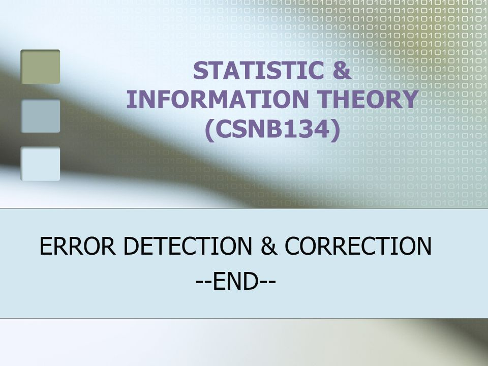 STATISTIC & INFORMATION THEORY (CSNB134) ERROR DETECTION & CORRECTION --END--