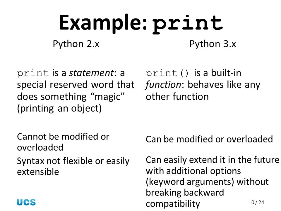 """10 / 24 Example: print Python 2.x print is a statement: a special reserved word that does something """"magic"""" (printing an object) Cannot be modified or"""