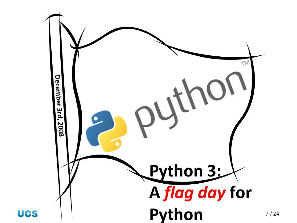 7 / 24 Python 3: A flag day for Python December 3rd, 2008