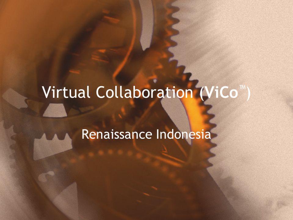 Virtual Collaboration (ViCo ™ ) Renaissance Indonesia