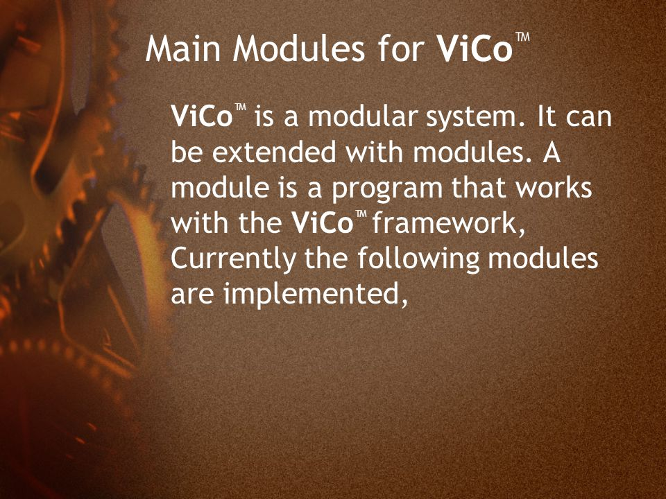 Main Modules for ViCo ™ ViCo ™ is a modular system.