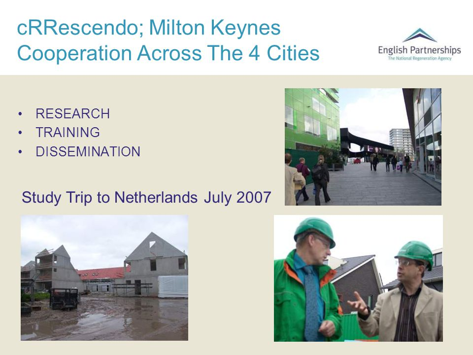 cRRescendo; Milton Keynes Cooperation Across The 4 Cities RESEARCH TRAINING DISSEMINATION Study Trip to Netherlands July 2007
