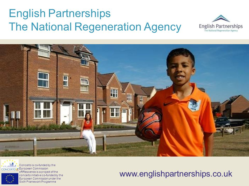 English Partnerships The National Regeneration Agency www.englishpartnerships.co.uk Concerto is co-funded by the European Commission cRRescendo is a p