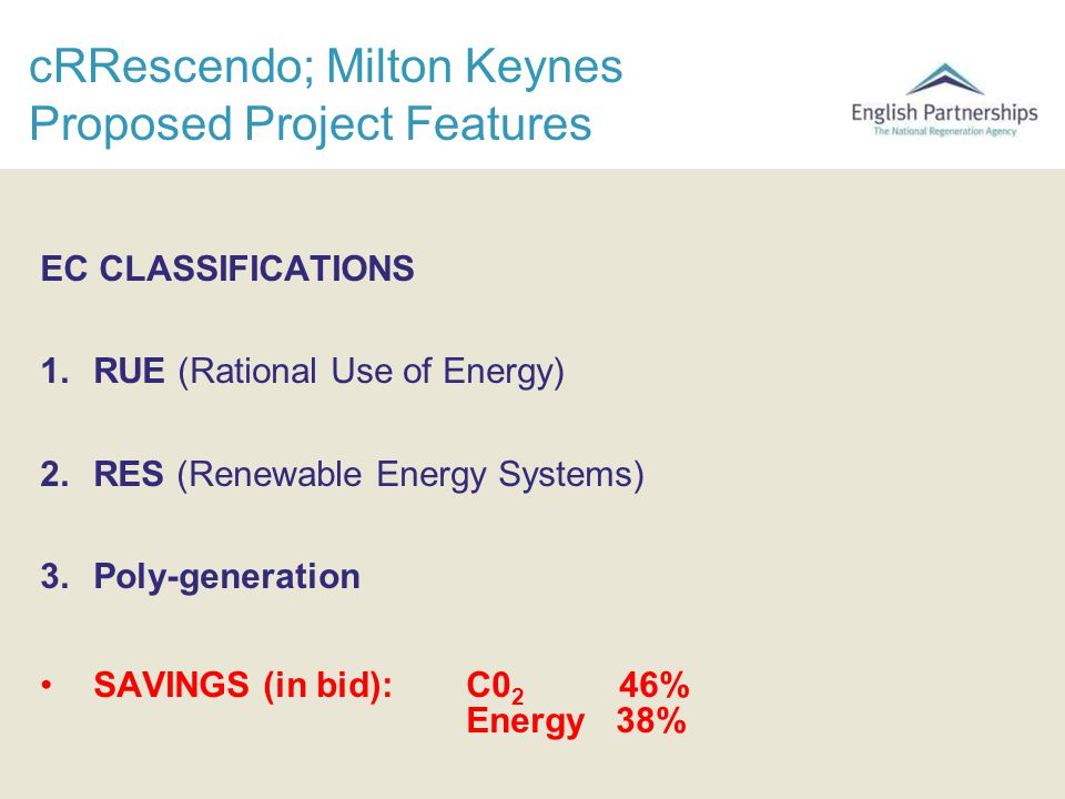 cRRescendo; Milton Keynes Proposed Project Features EC CLASSIFICATIONS 1.RUE (Rational Use of Energy) 2.RES (Renewable Energy Systems) 3.Poly-generati