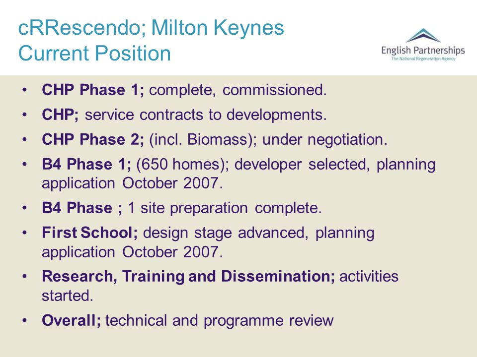 cRRescendo; Milton Keynes Current Position CHP Phase 1; complete, commissioned. CHP; service contracts to developments. CHP Phase 2; (incl. Biomass);